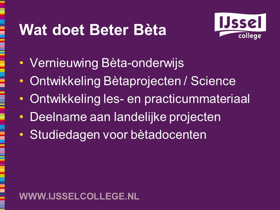 WWW.IJSSELCOLLEGE.NL NLT: natuur, leven en technologie 4HAVO: 3 uur / week = 4 modules 5HAVO: 3 uur / week = 3 modules 4VWO: 2,5 uur / week = 3 modules 5VWO: 3 uur / week = 4 modules 6VWO: 3 uur / week = 3 modules