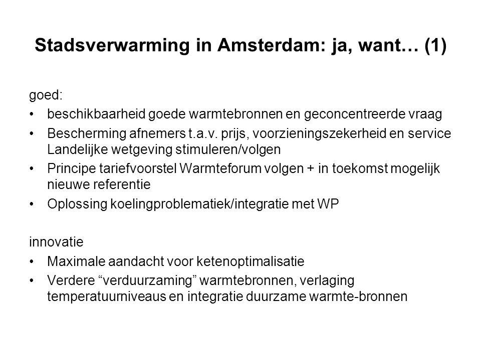 Stadsverwarming in Amsterdam: ja, want… (1) goed: beschikbaarheid goede warmtebronnen en geconcentreerde vraag Bescherming afnemers t.a.v. prijs, voor