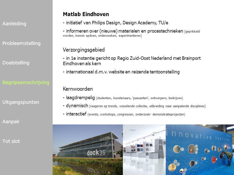 Aanleiding Probleemstelling Doelstelling Begripsomschrijving Uitgangspunten Aanpak Tot slot Matlab Eindhoven - initiatief van Philips Design, Design A