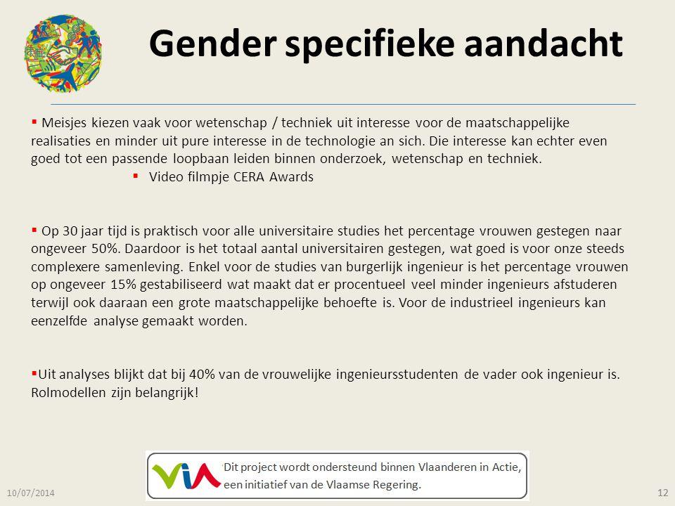 Gender specifieke aandacht 10/07/2014 12  Meisjes kiezen vaak voor wetenschap / techniek uit interesse voor de maatschappelijke realisaties en minder