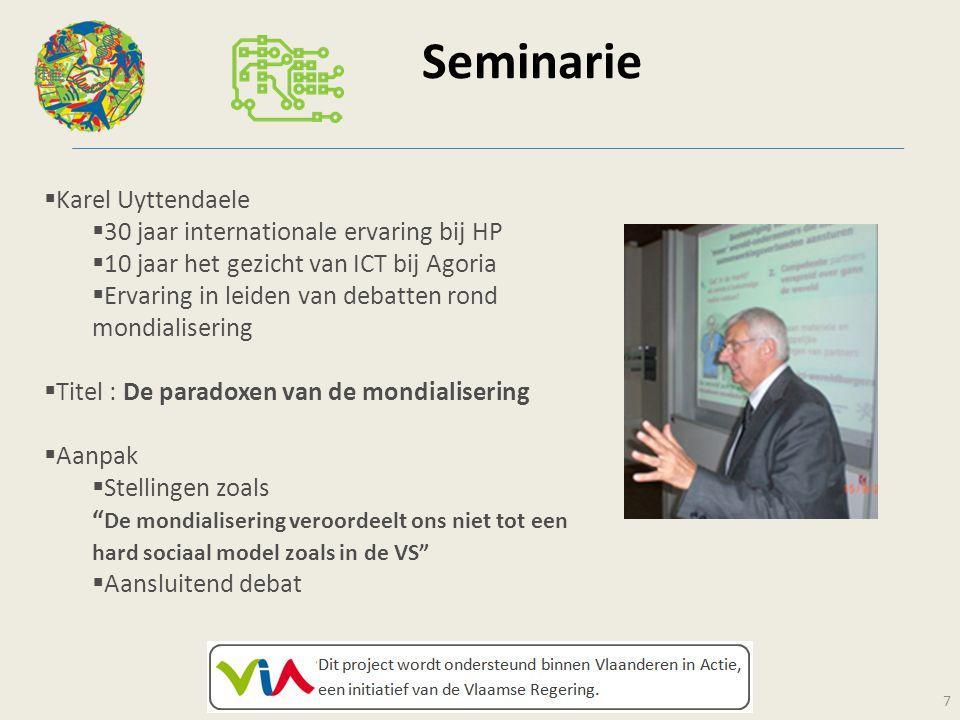 Seminarie 7  Karel Uyttendaele  30 jaar internationale ervaring bij HP  10 jaar het gezicht van ICT bij Agoria  Ervaring in leiden van debatten ro