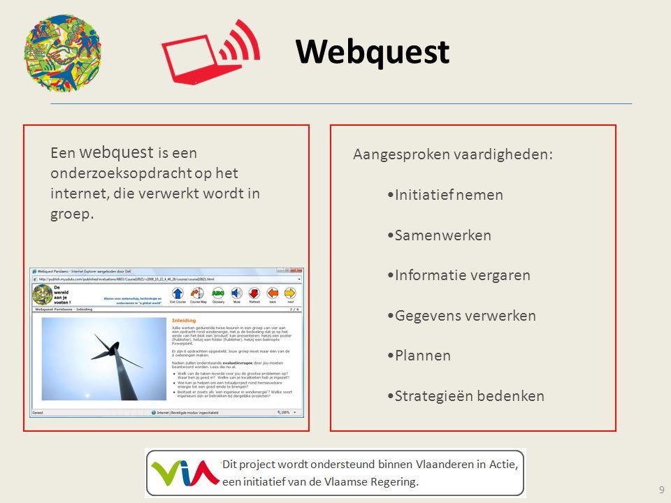 Webquest 9 Een webquest is een onderzoeksopdracht op het internet, die verwerkt wordt in groep. Aangesproken vaardigheden: Initiatief nemen Samenwerke
