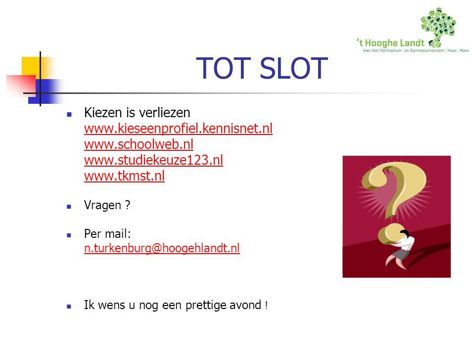 TOT SLOT Kiezen is verliezen www.kieseenprofiel.kennisnet.nl www.schoolweb.nl www.studiekeuze123.nl www.tkmst.nl Vragen ? Per mail: n.turkenburg@hooge