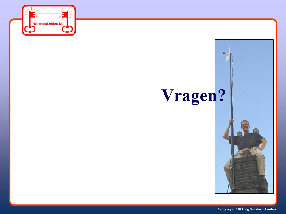 Copyright 2003 Stg Wireless Leiden Vragen?