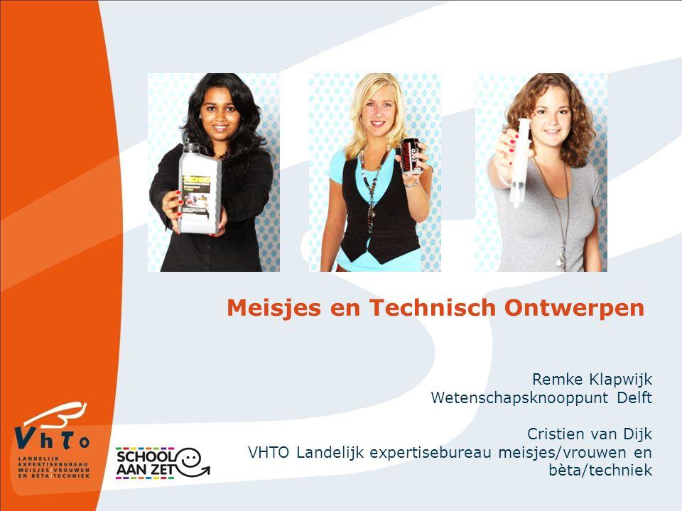 Meisjes en Technisch Ontwerpen Remke Klapwijk Wetenschapsknooppunt Delft Cristien van Dijk VHTO Landelijk expertisebureau meisjes/vrouwen en bèta/tech