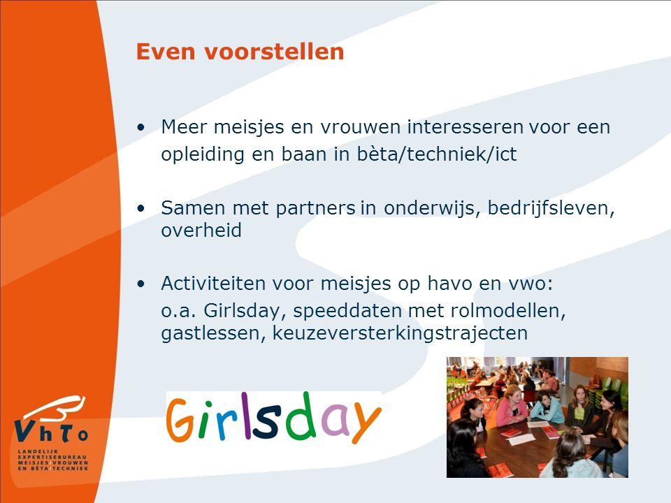 Even voorstellen Meer meisjes en vrouwen interesseren voor een opleiding en baan in bèta/techniek/ict Samen met partners in onderwijs, bedrijfsleven,