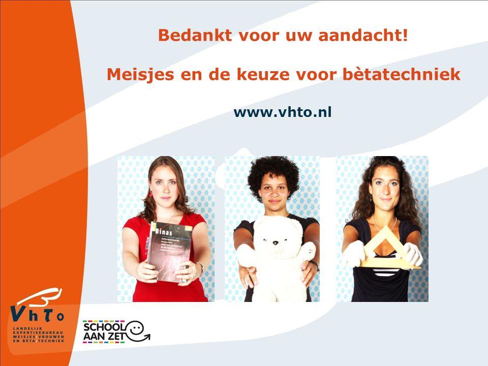 Bedankt voor uw aandacht! Meisjes en de keuze voor bètatechniek www.vhto.nl