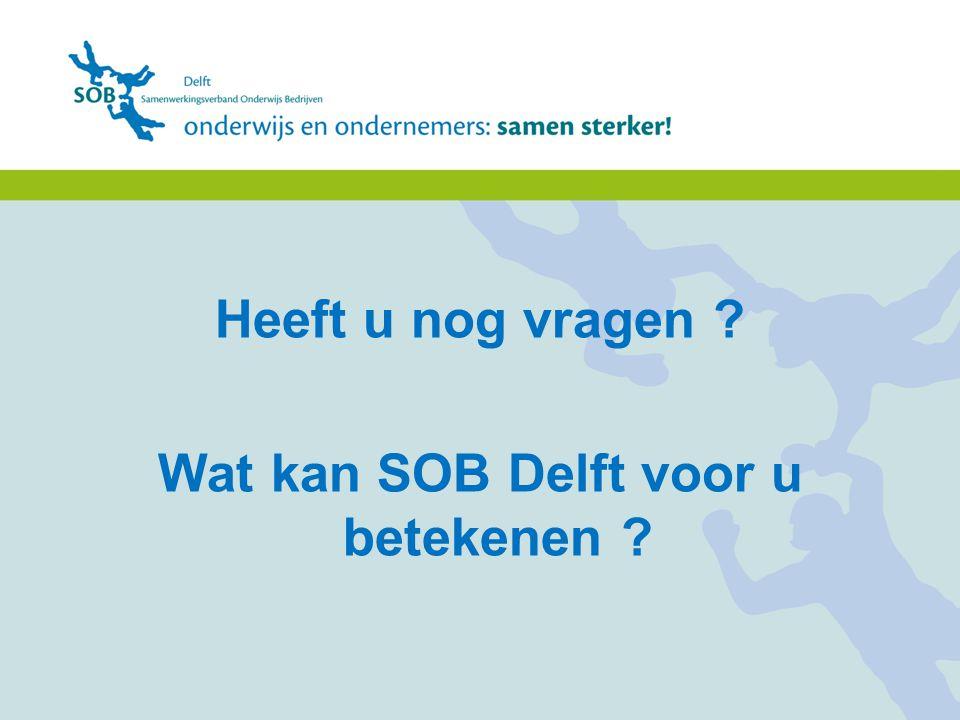 Heeft u nog vragen ? Wat kan SOB Delft voor u betekenen ?