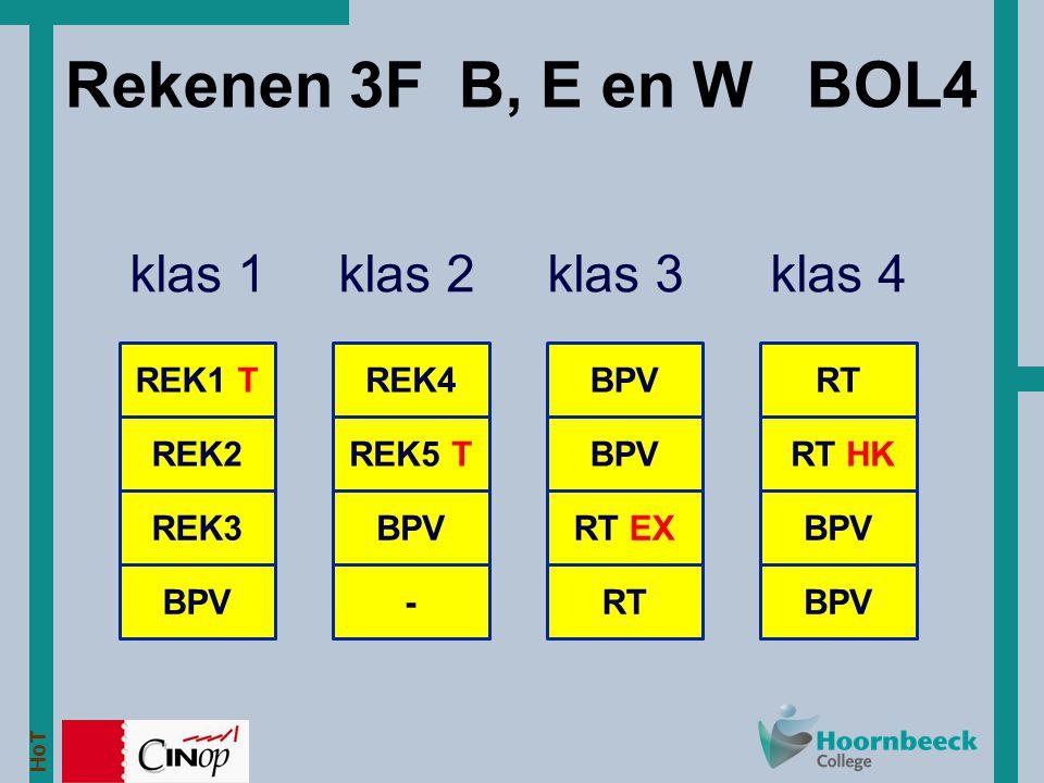 HoT Rekenen 3F B, E en W BOL4 klas 1 klas 2 klas 3 klas 4 REK1 T REK2 BPV REK3 REK4 REK5 T - BPV RT RT EX RT RT HK BPV