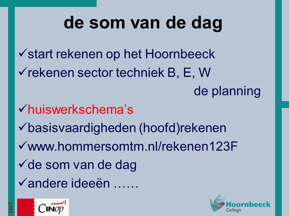 HoT start rekenen op het Hoornbeeck rekenen sector techniek B, E, W de planning huiswerkschema's basisvaardigheden (hoofd)rekenen www.hommersomtm.nl/r