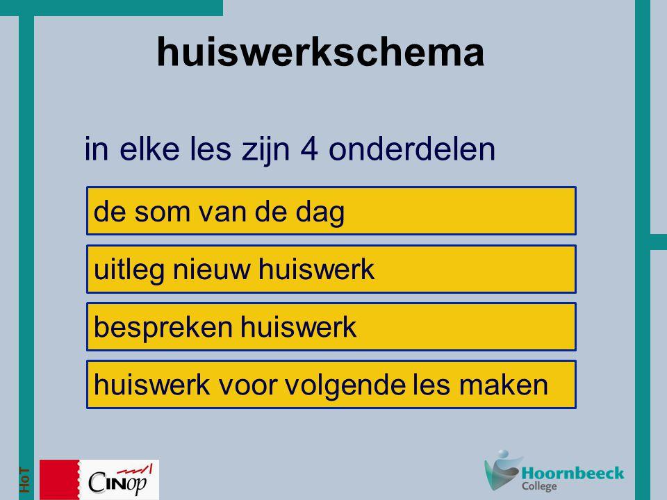 HoT huiswerkschema in elke les zijn 4 onderdelen de som van de dag uitleg nieuw huiswerk huiswerk voor volgende les maken bespreken huiswerk
