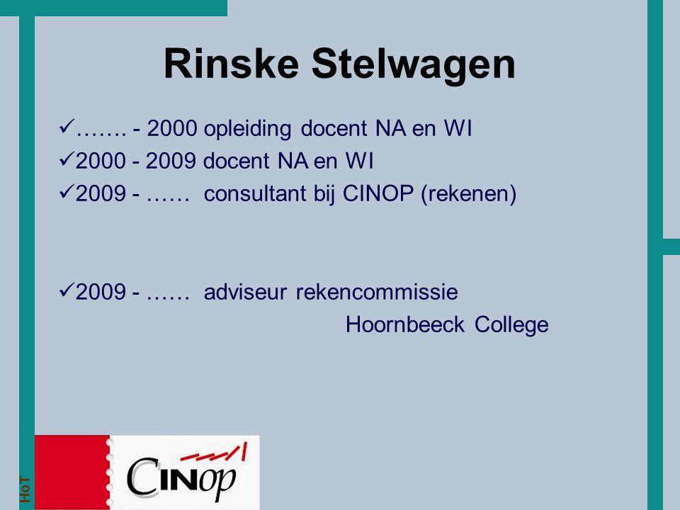 HoT Rinske Stelwagen ……. - 2000 opleiding docent NA en WI 2000 - 2009 docent NA en WI 2009 - …… consultant bij CINOP (rekenen) 2009 - …… adviseur reke