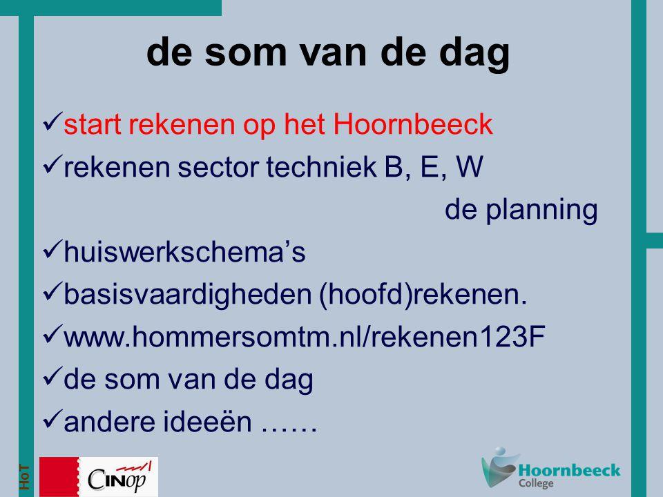 HoT start rekenen op het Hoornbeeck rekenen sector techniek B, E, W de planning huiswerkschema's basisvaardigheden (hoofd)rekenen. www.hommersomtm.nl/