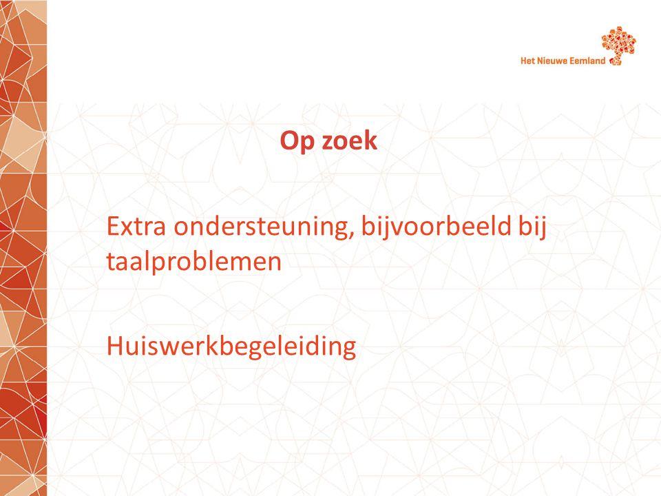 Op zoek Extra ondersteuning, bijvoorbeeld bij taalproblemen Huiswerkbegeleiding