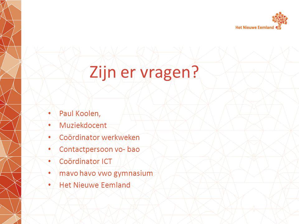 Zijn er vragen? Paul Koolen, Muziekdocent Coördinator werkweken Contactpersoon vo- bao Coördinator ICT mavo havo vwo gymnasium Het Nieuwe Eemland