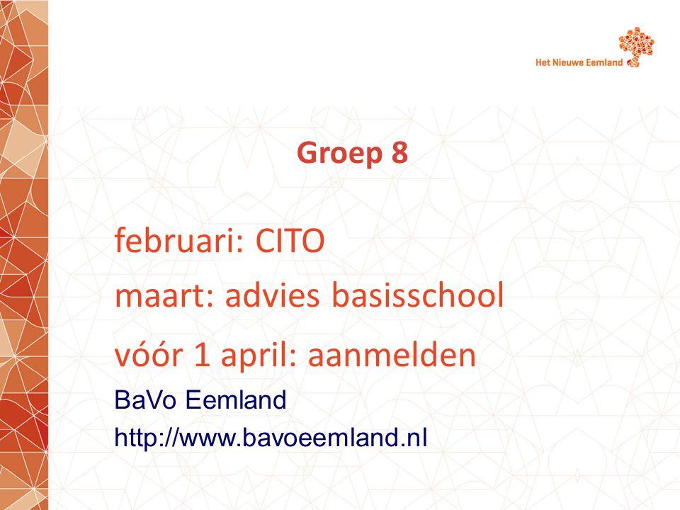 Groep 8 februari: CITO maart: advies basisschool vóór 1 april: aanmelden BaVo Eemland http://www.bavoeemland.nl