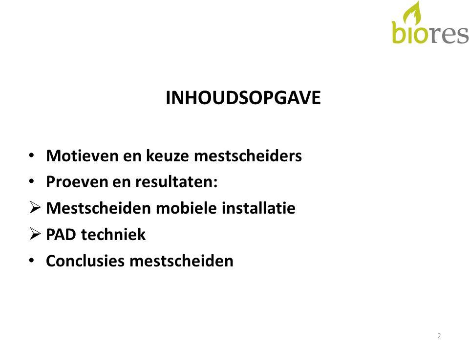 INHOUDSOPGAVE Motieven en keuze mestscheiders Proeven en resultaten:  Mestscheiden mobiele installatie  PAD techniek Conclusies mestscheiden 2