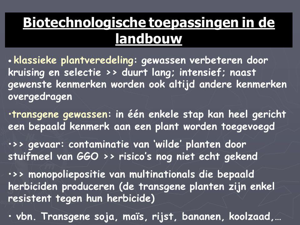 Biotechnologische toepassingen in de landbouw klassieke plantveredeling: gewassen verbeteren door kruising en selectie >> duurt lang; intensief; naast