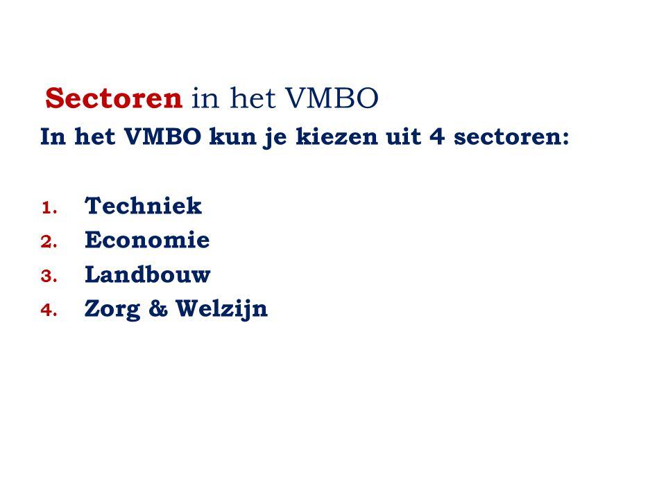 Sectoren in het VMBO In het VMBO kun je kiezen uit 4 sectoren: 1. Techniek 2. Economie 3. Landbouw 4. Zorg & Welzijn