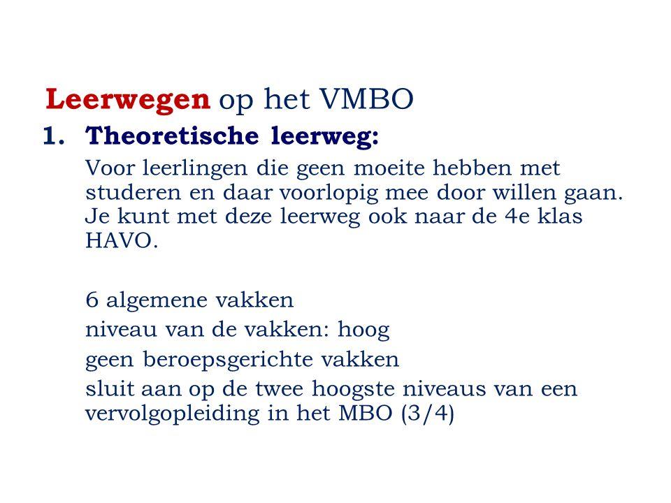 Leerwegen op het VMBO 1.Theoretische leerweg: Voor leerlingen die geen moeite hebben met studeren en daar voorlopig mee door willen gaan.