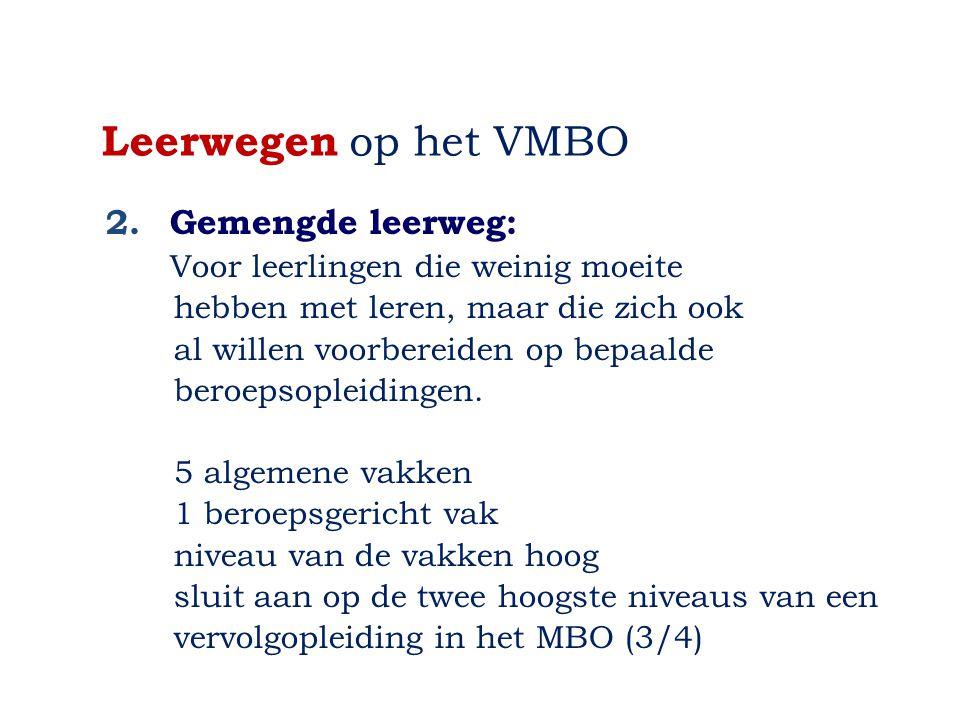 Leerwegen op het VMBO 2.Gemengde leerweg: Voor leerlingen die weinig moeite hebben met leren, maar die zich ook al willen voorbereiden op bepaalde beroepsopleidingen.