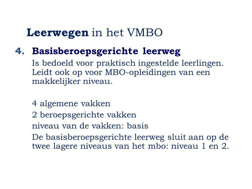 Leerwegen in het VMBO 4.Basisberoepsgerichte leerweg Is bedoeld voor praktisch ingestelde leerlingen. Leidt ook op voor MBO-opleidingen van een makkel