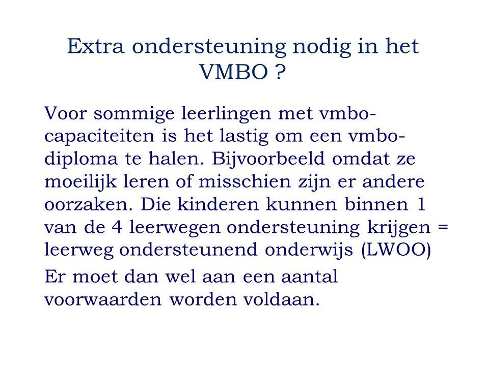 Extra ondersteuning nodig in het VMBO ? Voor sommige leerlingen met vmbo- capaciteiten is het lastig om een vmbo- diploma te halen. Bijvoorbeeld omdat