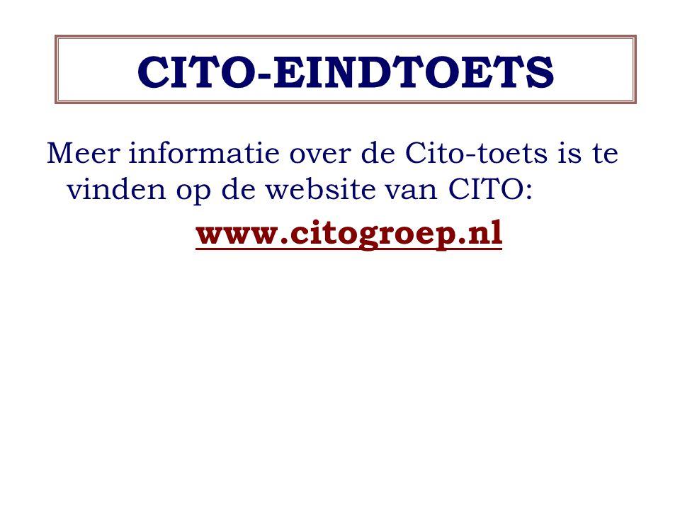 CITO-EINDTOETS Meer informatie over de Cito-toets is te vinden op de website van CITO: www.citogroep.nl