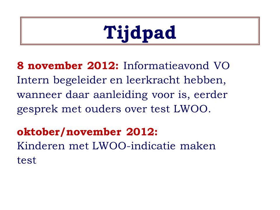 Tijdpad oktober/november 2012: Kinderen met LWOO-indicatie maken test 8 november 2012: Informatieavond VO Intern begeleider en leerkracht hebben, wanneer daar aanleiding voor is, eerder gesprek met ouders over test LWOO.