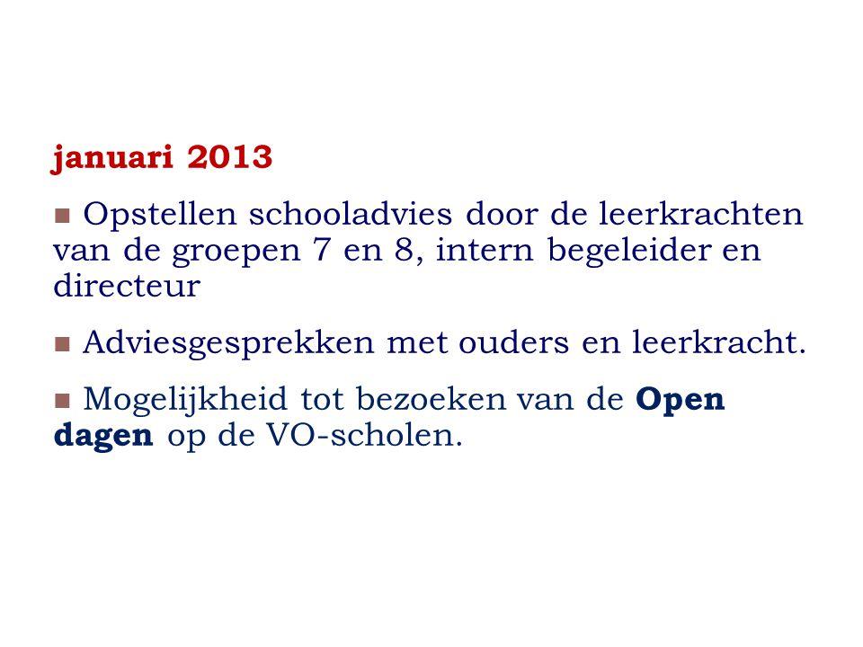 januari 2013 Opstellen schooladvies door de leerkrachten van de groepen 7 en 8, intern begeleider en directeur Adviesgesprekken met ouders en leerkracht.