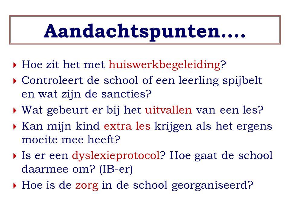 Aandachtspunten….  Hoe zit het met huiswerkbegeleiding?  Controleert de school of een leerling spijbelt en wat zijn de sancties?  Wat gebeurt er bi