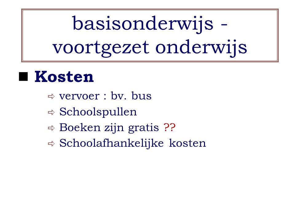 basisonderwijs - voortgezet onderwijs Kosten  vervoer : bv. bus  Schoolspullen  Boeken zijn gratis ??  Schoolafhankelijke kosten