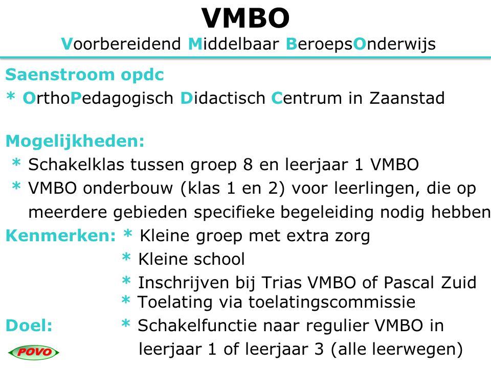 VMBO Voorbereidend Middelbaar BeroepsOnderwijs Saenstroom opdc * OrthoPedagogisch Didactisch Centrum in Zaanstad Mogelijkheden: * Schakelklas tussen g