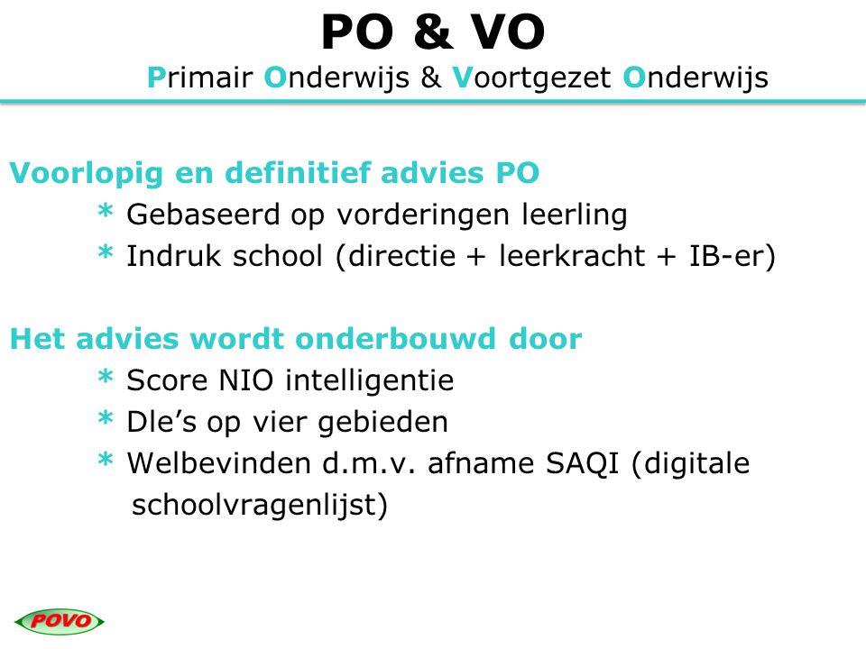 PO & VO Primair Onderwijs & Voortgezet Onderwijs Voorlopig en definitief advies PO * Gebaseerd op vorderingen leerling * Indruk school (directie + lee