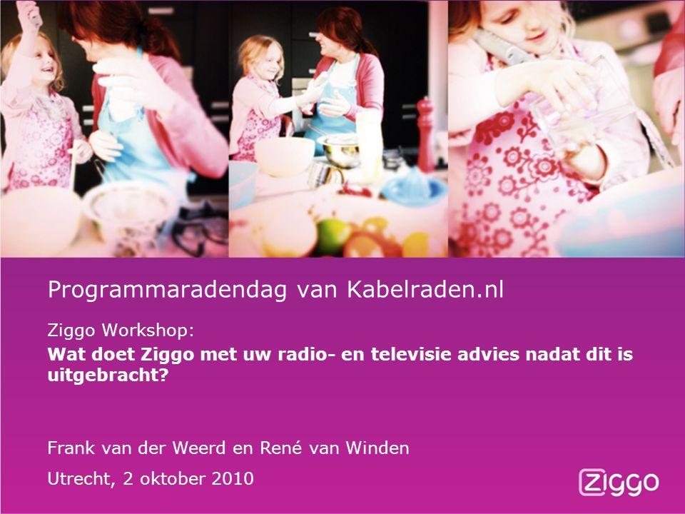 Programmaradendag van Kabelraden.nl Ziggo Workshop: Wat doet Ziggo met uw radio- en televisie advies nadat dit is uitgebracht? Frank van der Weerd en