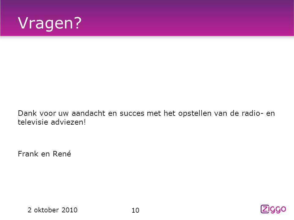 Vragen? Dank voor uw aandacht en succes met het opstellen van de radio- en televisie adviezen! Frank en René 10 2 oktober 2010