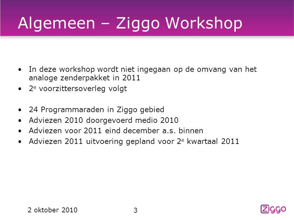 Algemeen – Ziggo Workshop In deze workshop wordt niet ingegaan op de omvang van het analoge zenderpakket in 2011 2 e voorzittersoverleg volgt 24 Progr