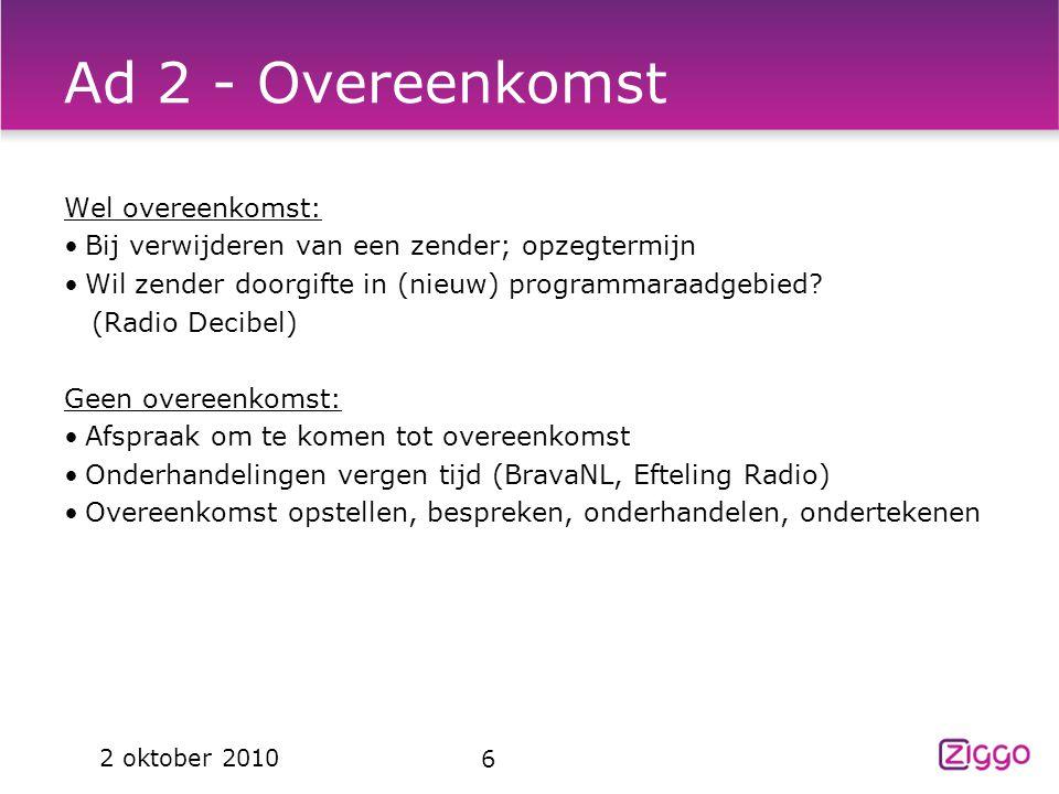 Ad 2 - Overeenkomst Wel overeenkomst: Bij verwijderen van een zender; opzegtermijn Wil zender doorgifte in (nieuw) programmaraadgebied? (Radio Decibel