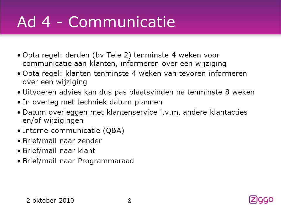 Ad 4 - Communicatie Opta regel: derden (bv Tele 2) tenminste 4 weken voor communicatie aan klanten, informeren over een wijziging Opta regel: klanten