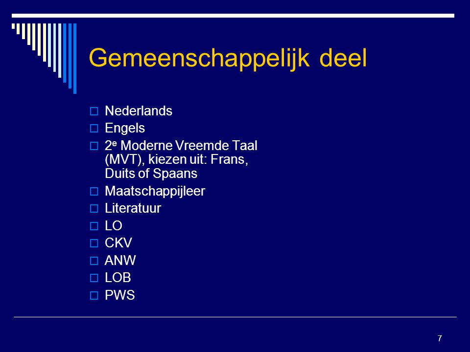 7 Gemeenschappelijk deel  Nederlands  Engels  2 e Moderne Vreemde Taal (MVT), kiezen uit: Frans, Duits of Spaans  Maatschappijleer  Literatuur 