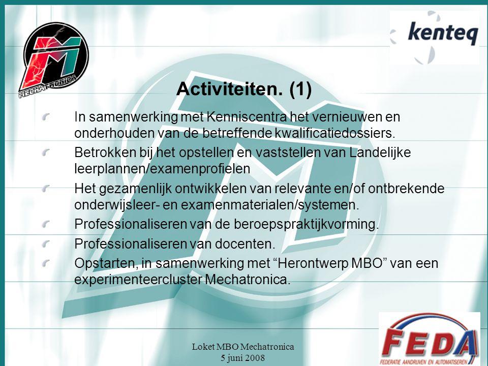Loket MBO Mechatronica 5 juni 2008 Activiteiten. (1) In samenwerking met Kenniscentra het vernieuwen en onderhouden van de betreffende kwalificatiedos