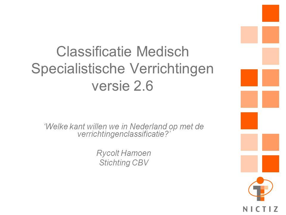 Classificatie Medisch Specialistische Verrichtingen versie 2.6 'Welke kant willen we in Nederland op met de verrichtingenclassificatie?' Rycolt Hamoen