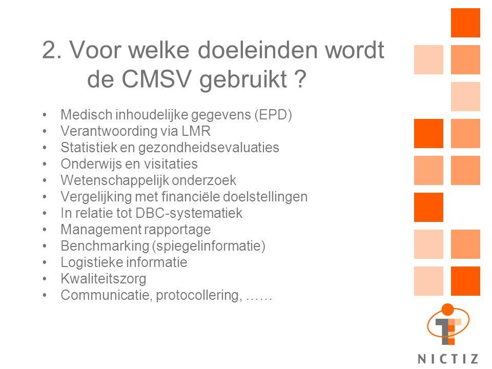 2. Voor welke doeleinden wordt de CMSV gebruikt ? Medisch inhoudelijke gegevens (EPD) Verantwoording via LMR Statistiek en gezondheidsevaluaties Onder
