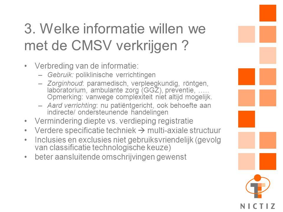 3. Welke informatie willen we met de CMSV verkrijgen ? Verbreding van de informatie: –Gebruik: poliklinische verrichtingen –Zorginhoud: paramedisch, v