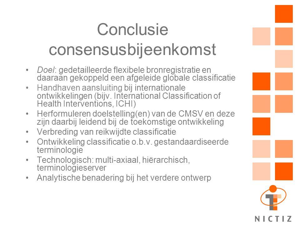 Conclusie consensusbijeenkomst Doel: gedetailleerde flexibele bronregistratie en daaraan gekoppeld een afgeleide globale classificatie Handhaven aansl
