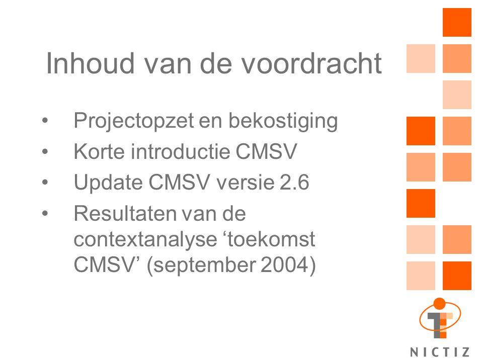 Inhoud van de voordracht Projectopzet en bekostiging Korte introductie CMSV Update CMSV versie 2.6 Resultaten van de contextanalyse 'toekomst CMSV' (s