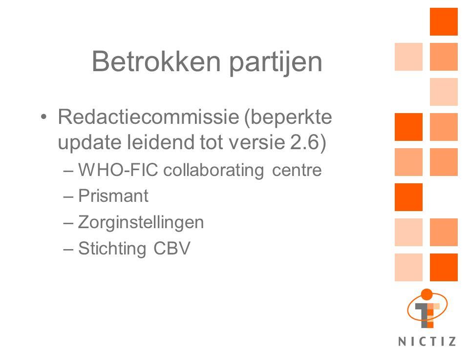 Betrokken partijen Redactiecommissie (beperkte update leidend tot versie 2.6) –WHO-FIC collaborating centre –Prismant –Zorginstellingen –Stichting CBV