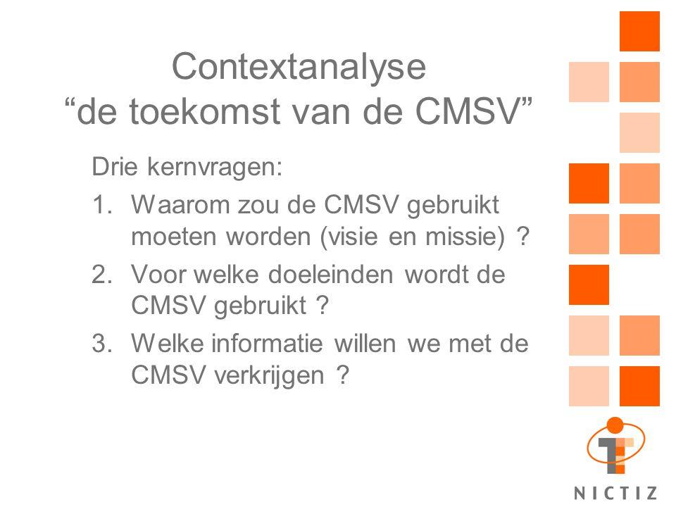 """Contextanalyse """"de toekomst van de CMSV"""" Drie kernvragen: 1.Waarom zou de CMSV gebruikt moeten worden (visie en missie) ? 2.Voor welke doeleinden word"""