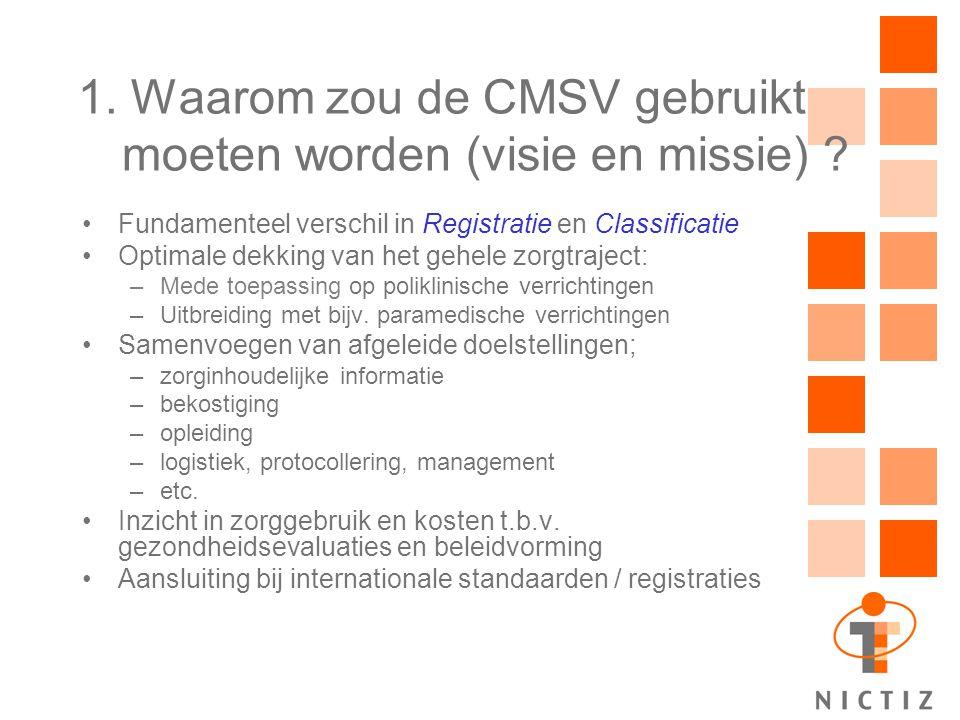 1. Waarom zou de CMSV gebruikt moeten worden (visie en missie) ? Fundamenteel verschil in Registratie en Classificatie Optimale dekking van het gehele