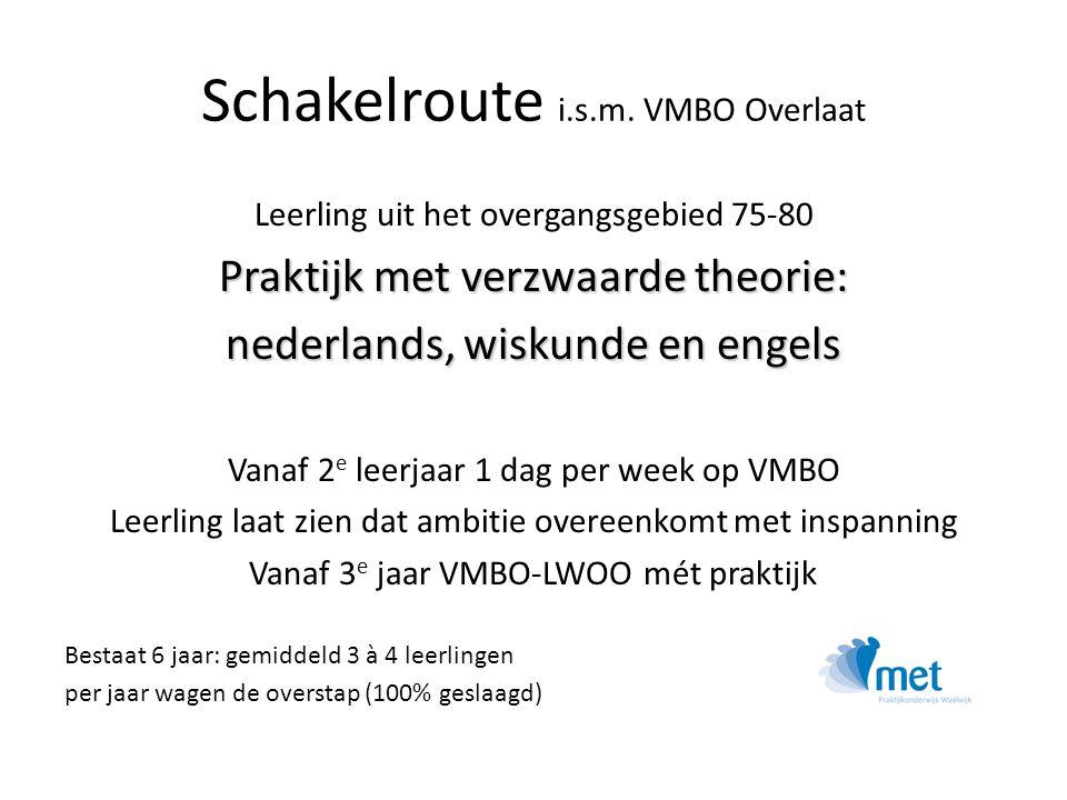 Schakelroute i.s.m. VMBO Overlaat Leerling uit het overgangsgebied 75-80 Praktijk met verzwaarde theorie: nederlands, wiskunde en engels Vanaf 2 e lee